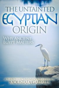 The Untainted Egyptian Origin—Why Ancient Egypt Matters